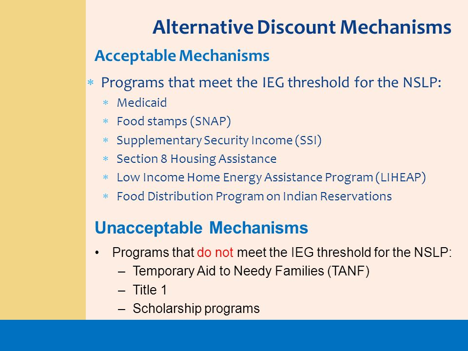 Programs that meet the IEG threshold for the NSLP: Medicaid Food stamps (SNAP) Supplementary Security Income (SSI) Section 8 Housing Assistance Low In