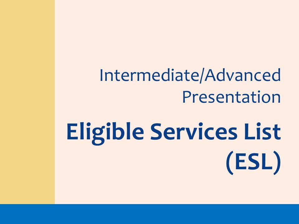 Intermediate/Advanced Presentation Eligible Services List (ESL)