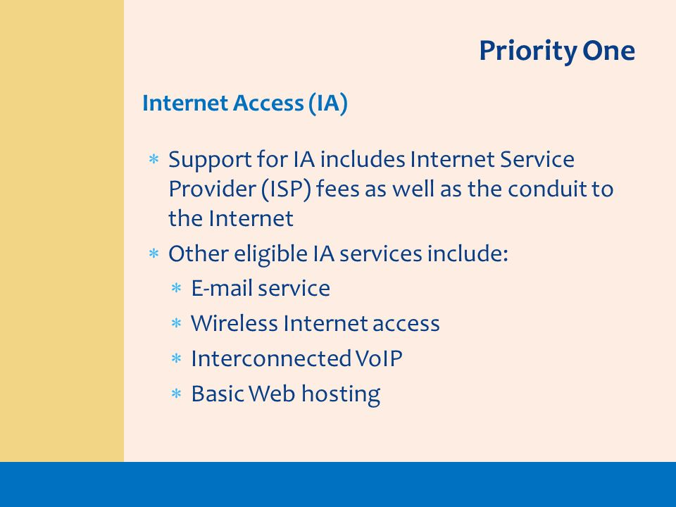Support for IA includes Internet Service Provider (ISP) fees as well as the conduit to the Internet Other eligible IA services include: E-mail service