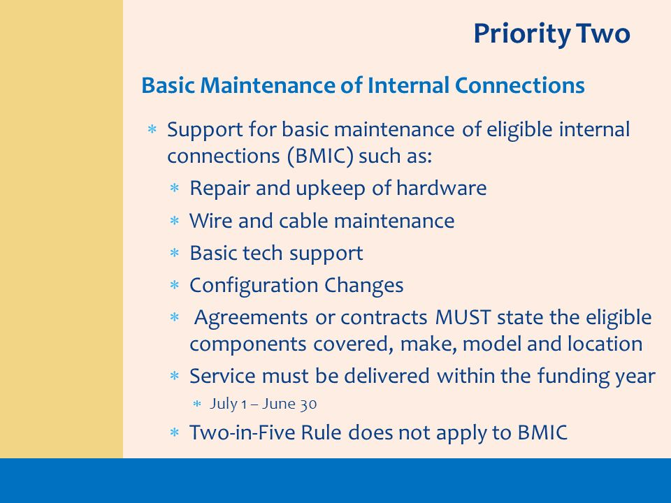 Support for basic maintenance of eligible internal connections (BMIC) such as: Repair and upkeep of hardware Wire and cable maintenance Basic tech sup