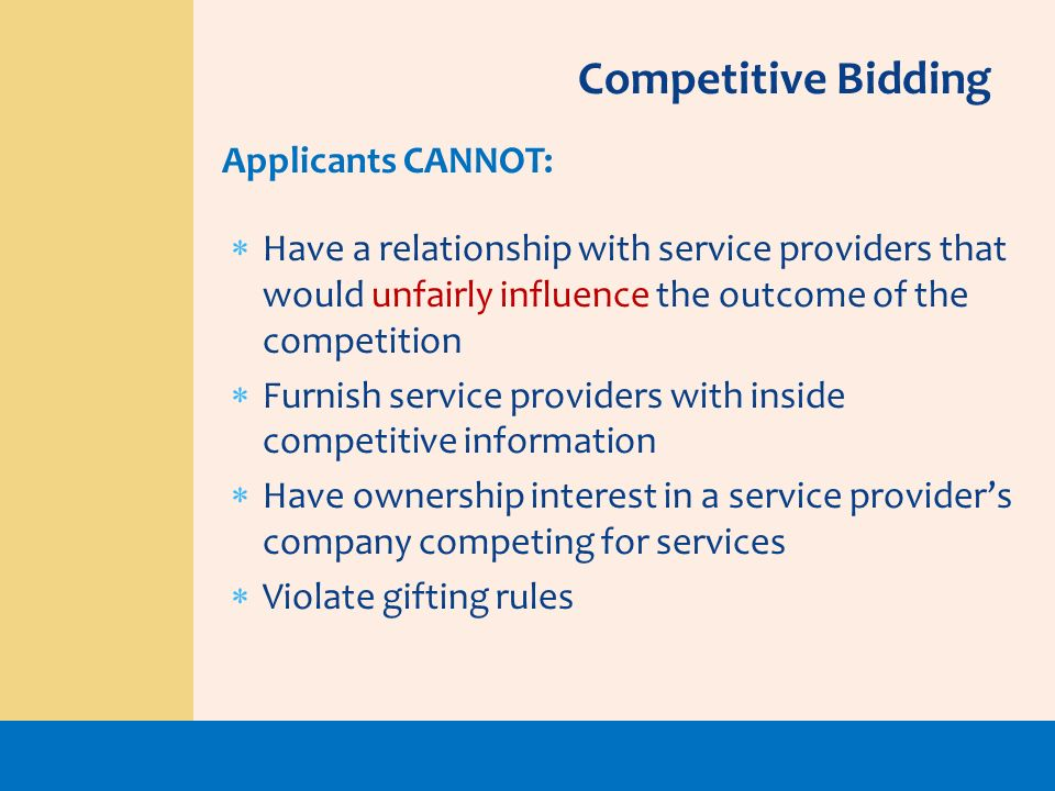 Have a relationship with service providers that would unfairly influence the outcome of the competition Furnish service providers with inside competit
