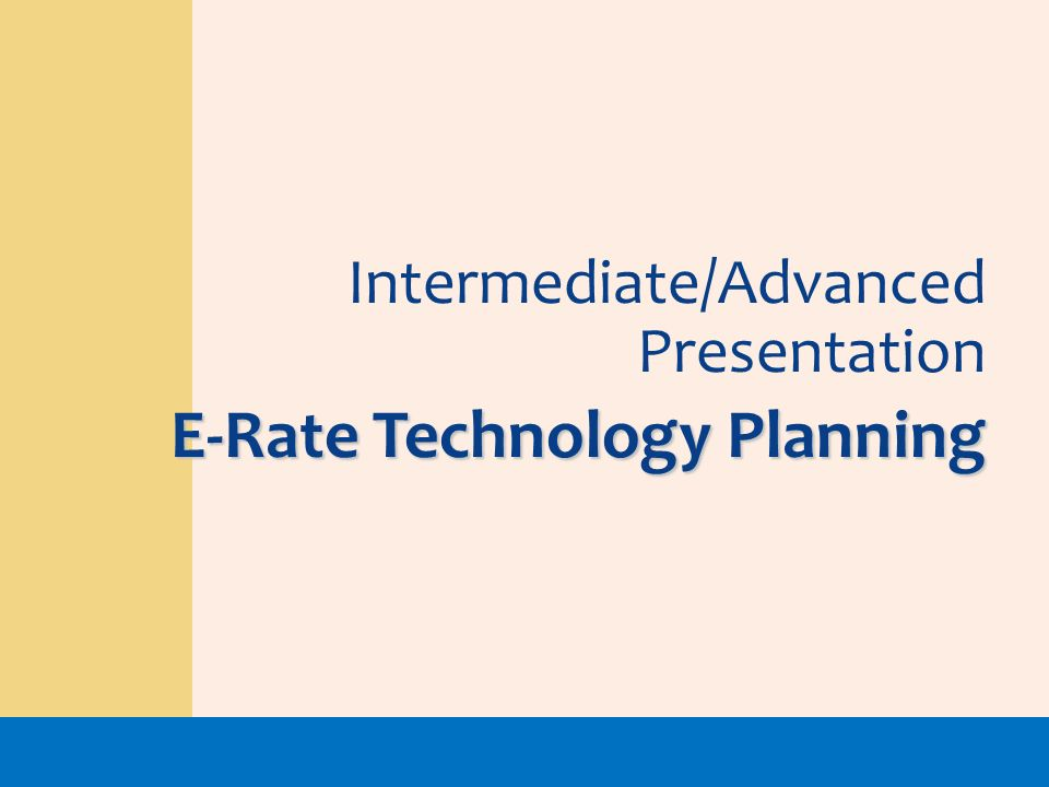 Intermediate/Advanced Presentation E-Rate Technology Planning
