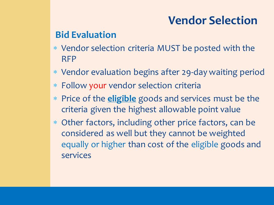 Vendor selection criteria MUST be posted with the RFP Vendor evaluation begins after 29-day waiting period Follow your vendor selection criteria Price