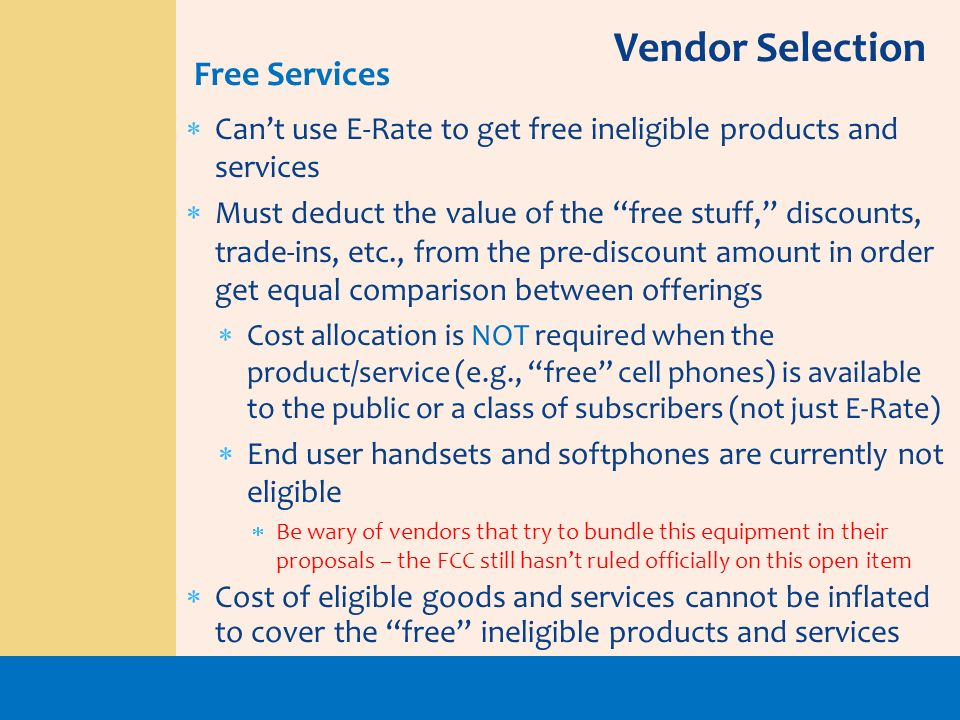 Cant use E-Rate to get free ineligible products and services Must deduct the value of the free stuff, discounts, trade-ins, etc., from the pre-discoun