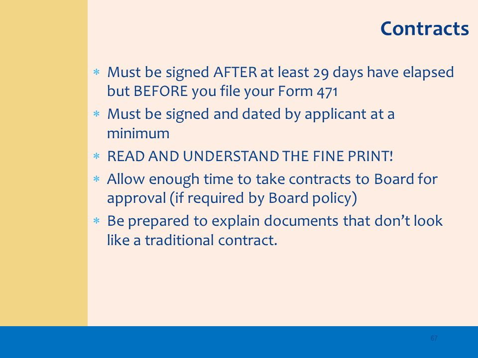 Must be signed AFTER at least 29 days have elapsed but BEFORE you file your Form 471 Must be signed and dated by applicant at a minimum READ AND UNDER