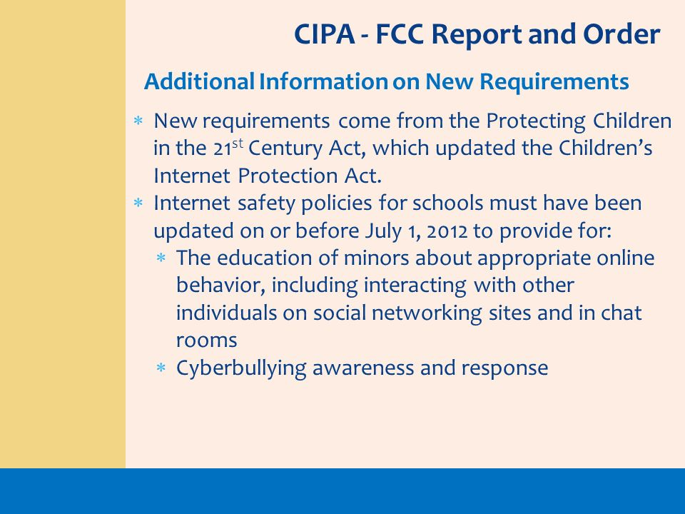 New requirements come from the Protecting Children in the 21 st Century Act, which updated the Childrens Internet Protection Act. Internet safety poli
