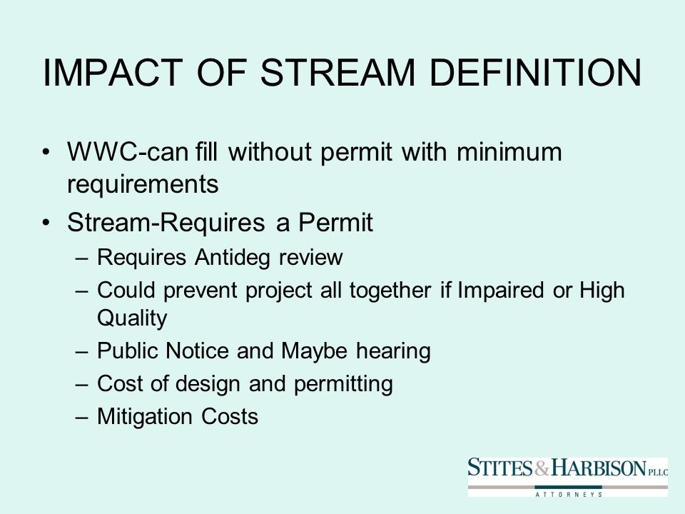 IMPACT OF STREAM DEFINITION WWC-can fill without permit with minimum requirements Stream-Requires a Permit –Requires Antideg review –Could prevent pro