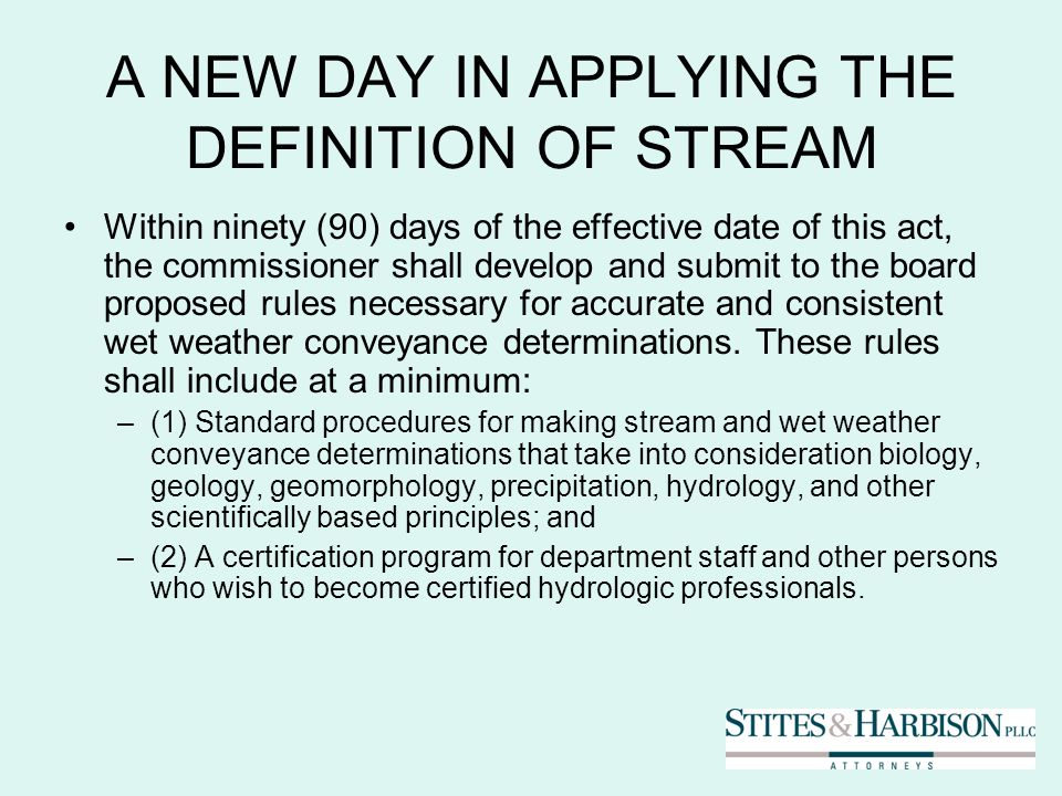 A NEW DAY IN APPLYING THE DEFINITION OF STREAM Within ninety (90) days of the effective date of this act, the commissioner shall develop and submit to the board proposed rules necessary for accurate and consistent wet weather conveyance determinations.
