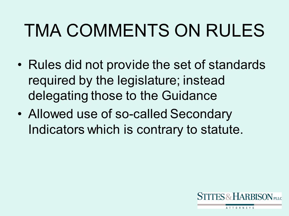 TMA COMMENTS ON RULES Rules did not provide the set of standards required by the legislature; instead delegating those to the Guidance Allowed use of so-called Secondary Indicators which is contrary to statute.