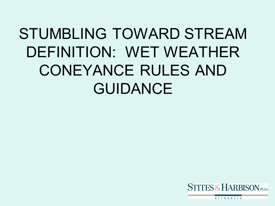 STUMBLING TOWARD STREAM DEFINITION: WET WEATHER CONEYANCE RULES AND GUIDANCE