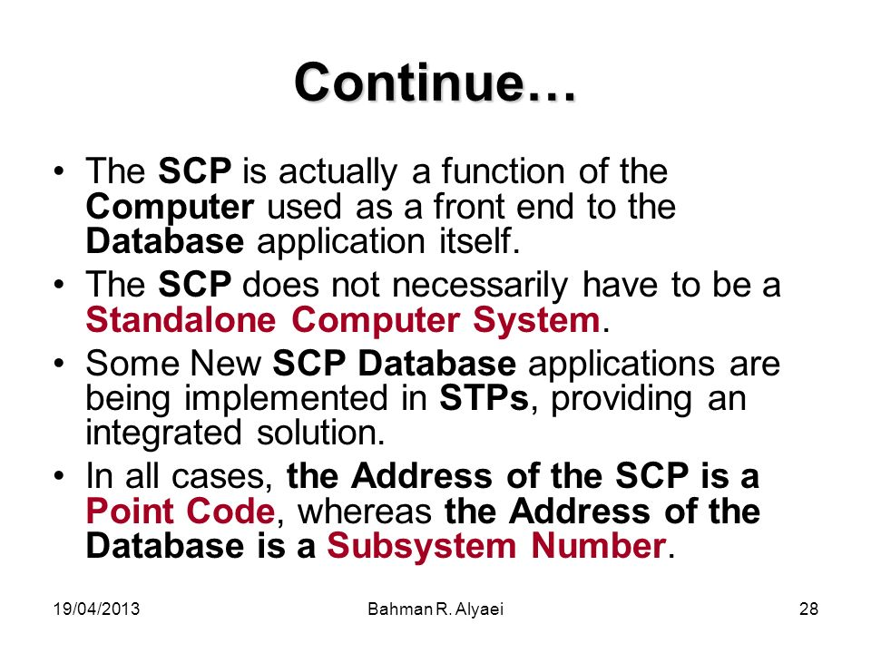 19/04/2013Bahman R. Alyaei28 Continue… The SCP is actually a function of the Computer used as a front end to the Database application itself. The SCP