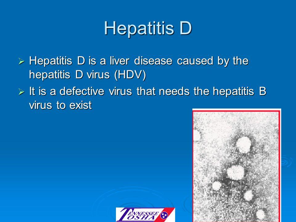 Hepatitis D Hepatitis D is a liver disease caused by the hepatitis D virus (HDV) Hepatitis D is a liver disease caused by the hepatitis D virus (HDV)