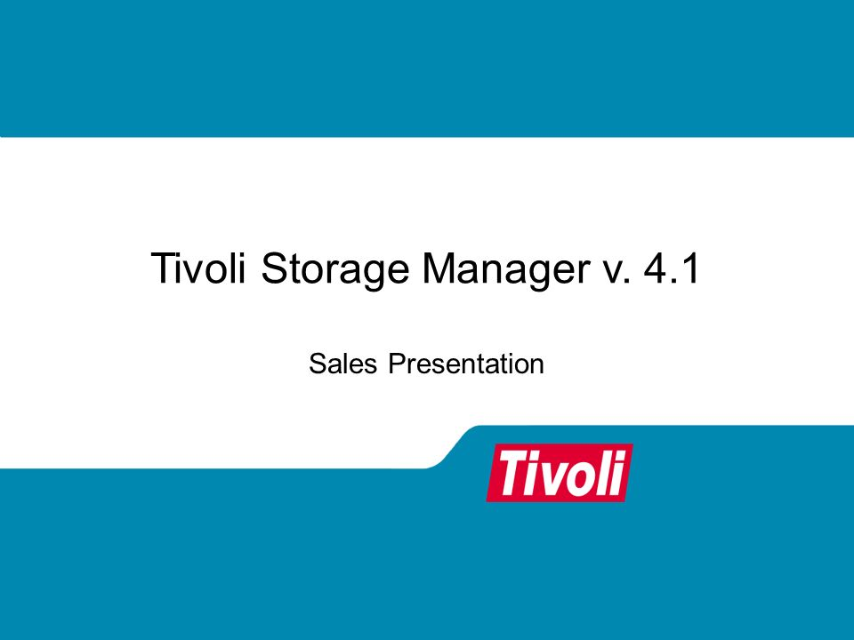 Tivoli Storage Manager v. 4.1 Sales Presentation