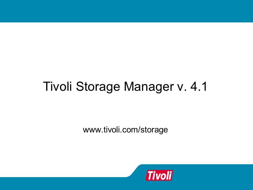 Tivoli Storage Manager v. 4.1 www.tivoli.com/storage