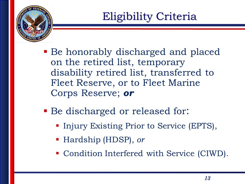1313 Eligibility Criteria Be honorably discharged and placed on the retired list, temporary disability retired list, transferred to Fleet Reserve, or