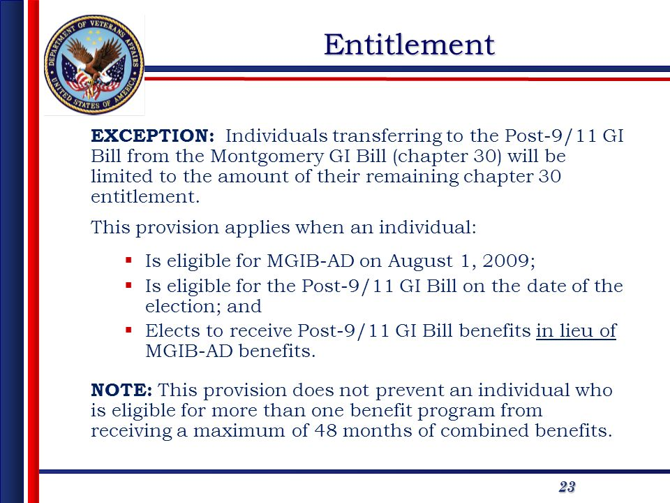 2323 EXCEPTION: Individuals transferring to the Post-9/11 GI Bill from the Montgomery GI Bill (chapter 30) will be limited to the amount of their remaining chapter 30 entitlement.