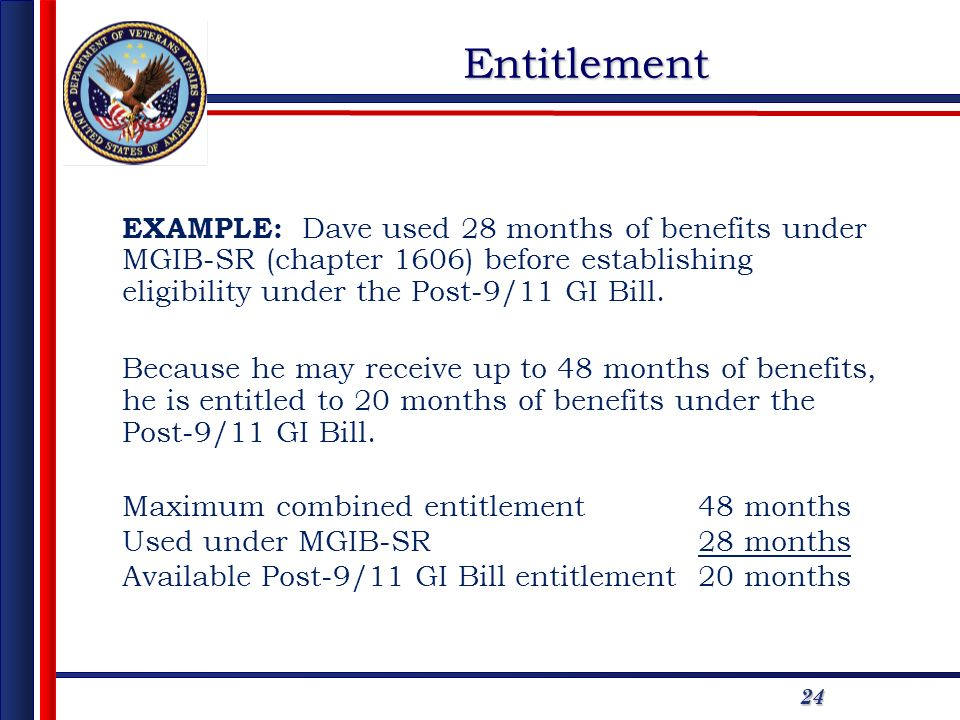 2424 EXAMPLE: Dave used 28 months of benefits under MGIB-SR (chapter 1606) before establishing eligibility under the Post-9/11 GI Bill.