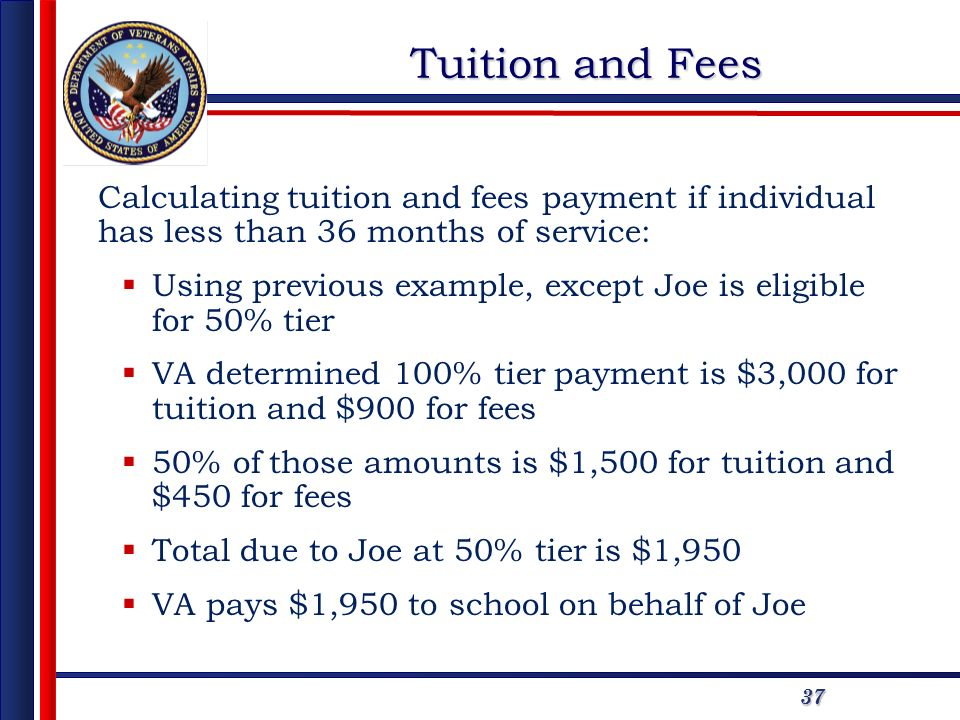 3737 Calculating tuition and fees payment if individual has less than 36 months of service: Using previous example, except Joe is eligible for 50% tie