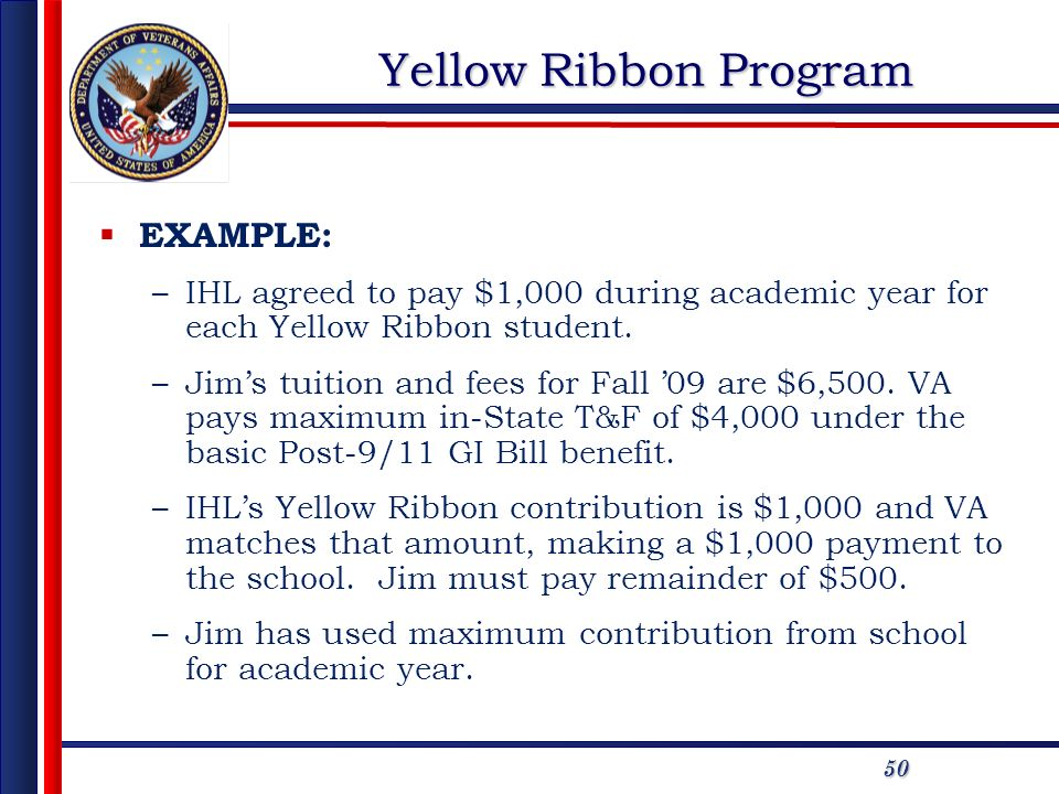 50 Yellow Ribbon Program EXAMPLE: –IHL agreed to pay $1,000 during academic year for each Yellow Ribbon student.
