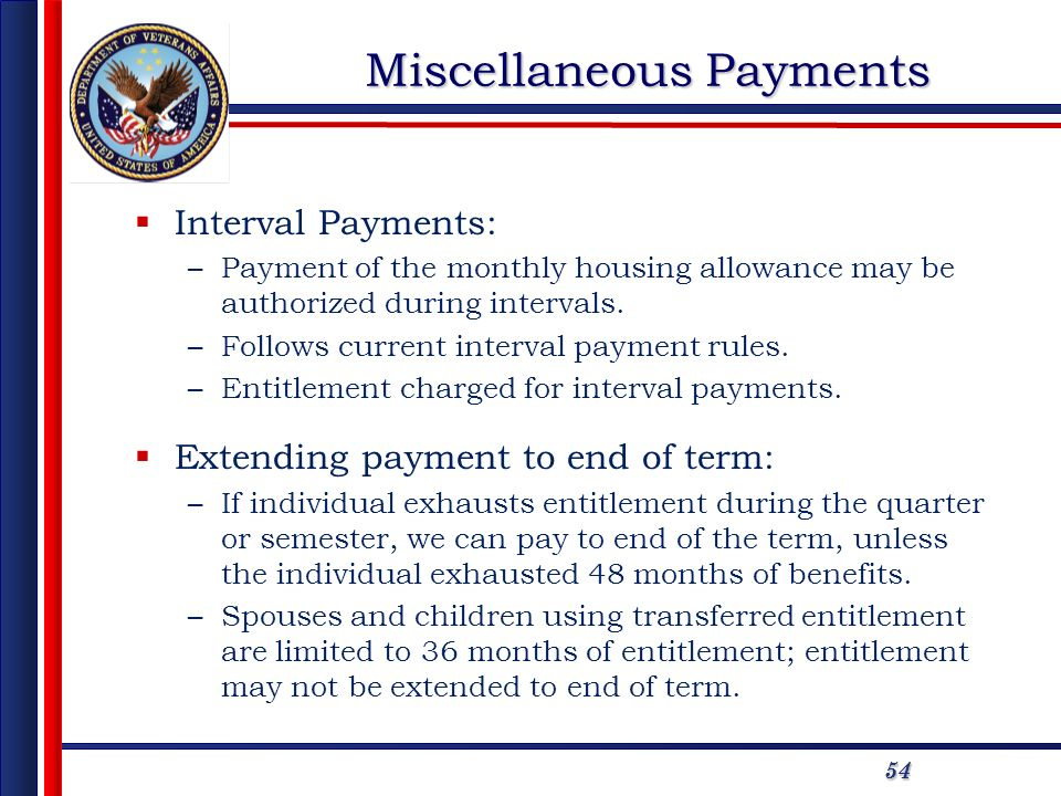 5454 Miscellaneous Payments Interval Payments: –Payment of the monthly housing allowance may be authorized during intervals. –Follows current interval