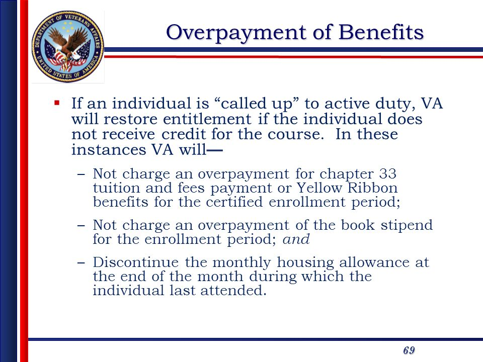 69 Overpayment of Benefits If an individual is called up to active duty, VA will restore entitlement if the individual does not receive credit for the course.