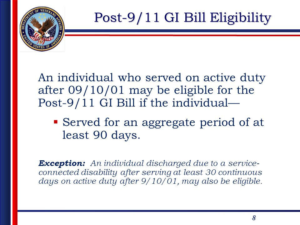 88 Post-9/11 GI Bill Eligibility An individual who served on active duty after 09/10/01 may be eligible for the Post-9/11 GI Bill if the individual Se