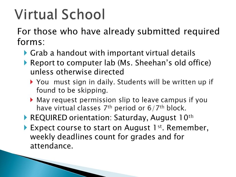 For those who have already submitted required forms: Grab a handout with important virtual details Report to computer lab (Ms. Sheehans old office) un
