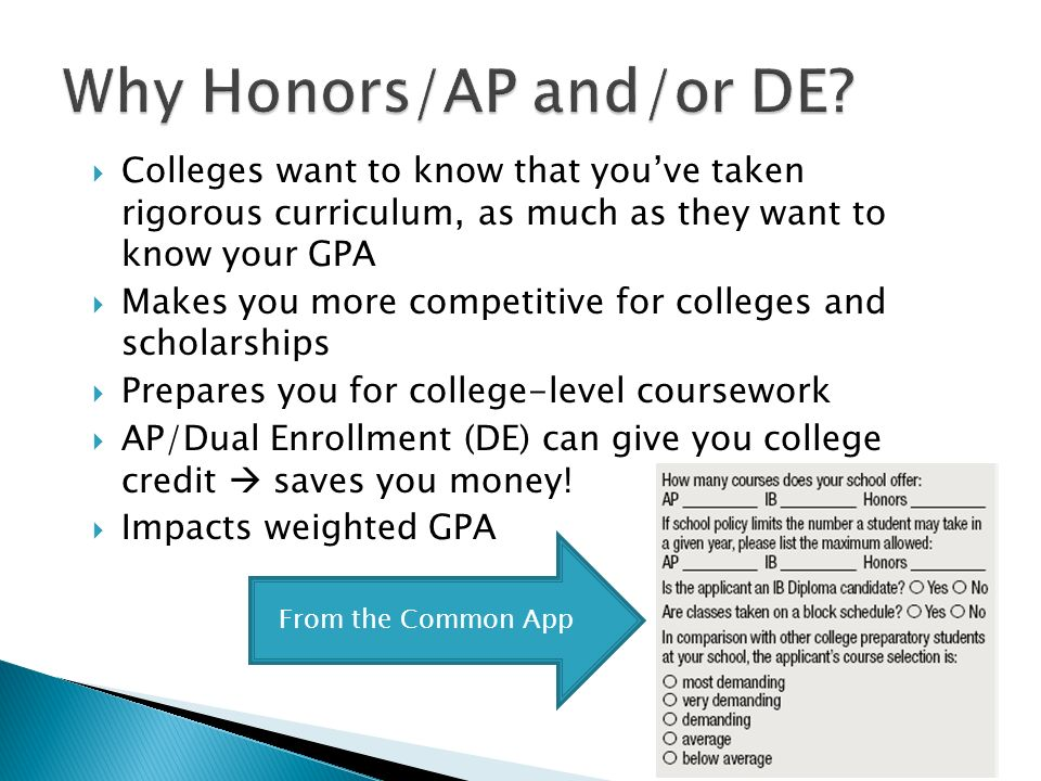 Colleges want to know that youve taken rigorous curriculum, as much as they want to know your GPA Makes you more competitive for colleges and scholars