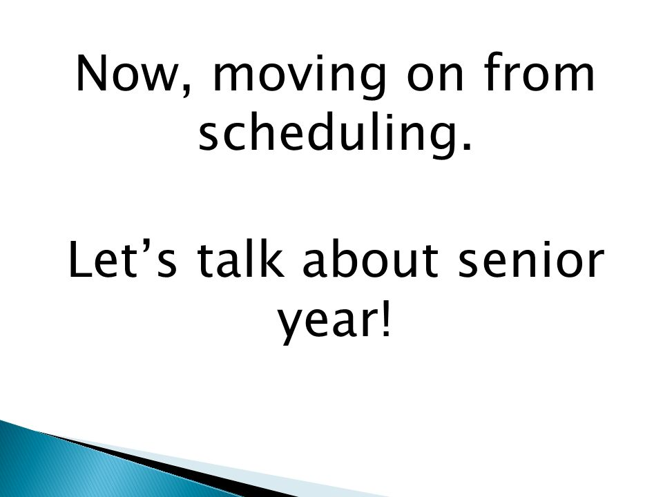 Now, moving on from scheduling. Lets talk about senior year!