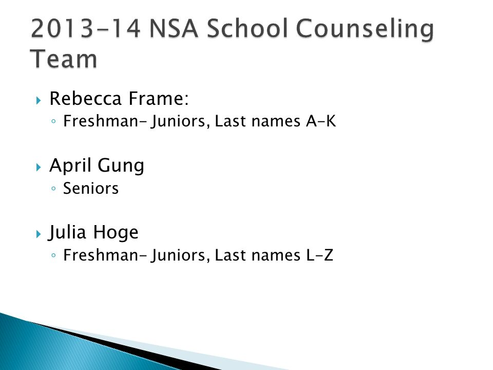 Rebecca Frame: Freshman- Juniors, Last names A-K April Gung Seniors Julia Hoge Freshman- Juniors, Last names L-Z