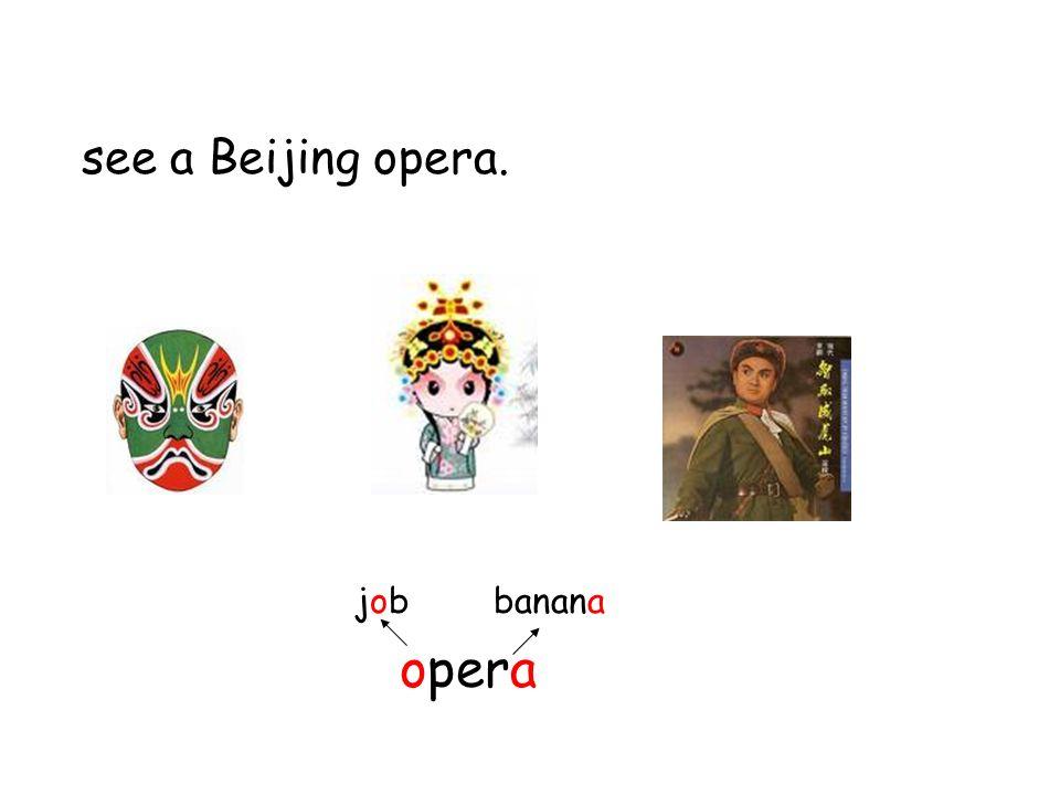 see a Beijing opera. opera job banana