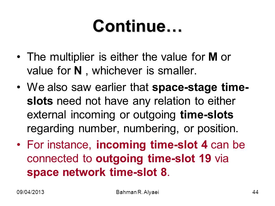 09/04/2013Bahman R. Alyaei44 Continue… The multiplier is either the value for M or value for N, whichever is smaller. We also saw earlier that space-s