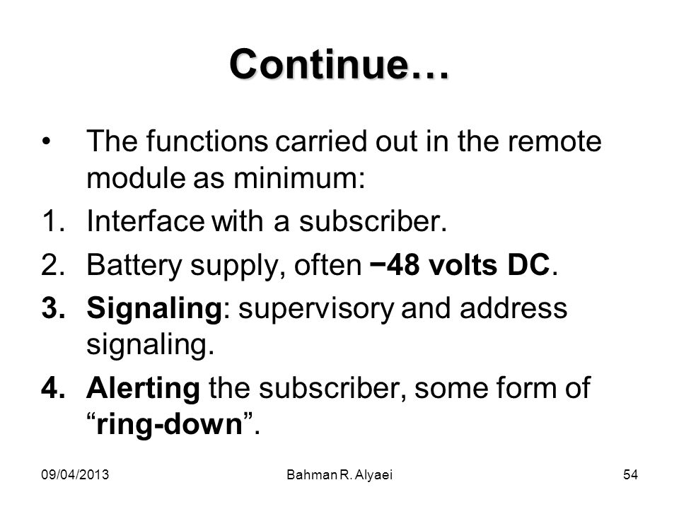 09/04/2013Bahman R. Alyaei54 Continue… The functions carried out in the remote module as minimum: 1.Interface with a subscriber. 2.Battery supply, oft