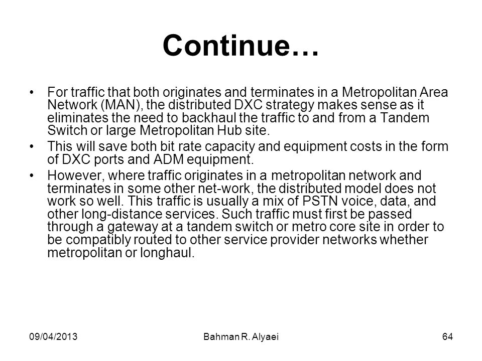 09/04/2013Bahman R. Alyaei64 Continue… For traffic that both originates and terminates in a Metropolitan Area Network (MAN), the distributed DXC strat
