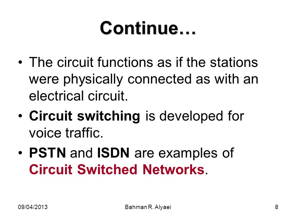 09/04/2013Bahman R. Alyaei8 Continue… The circuit functions as if the stations were physically connected as with an electrical circuit. Circuit switch
