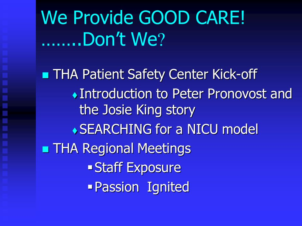 We Provide GOOD CARE! ……..Dont We ? THA Patient Safety Center Kick-off THA Patient Safety Center Kick-off Introduction to Peter Pronovost and the Josi