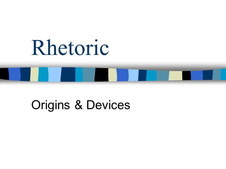 Rhetoric Origins & Devices
