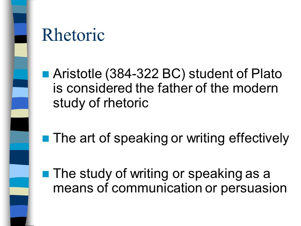 Rhetoric Aristotle (384-322 BC) student of Plato is considered the father of the modern study of rhetoric The art of speaking or writing effectively T