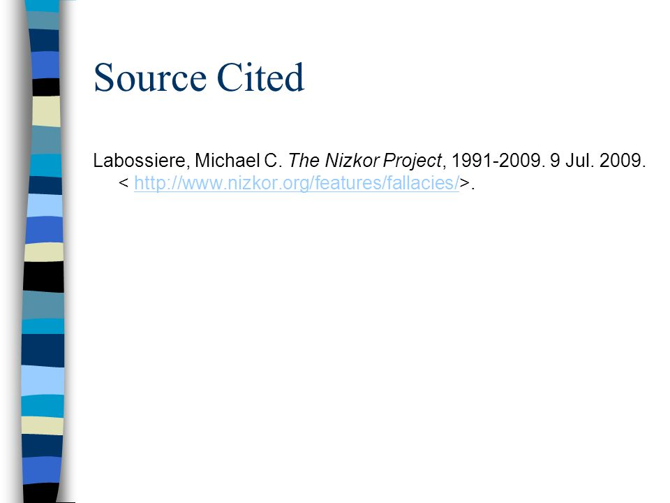 Source Cited Labossiere, Michael C. The Nizkor Project, 1991-2009. 9 Jul. 2009..http://www.nizkor.org/features/fallacies/