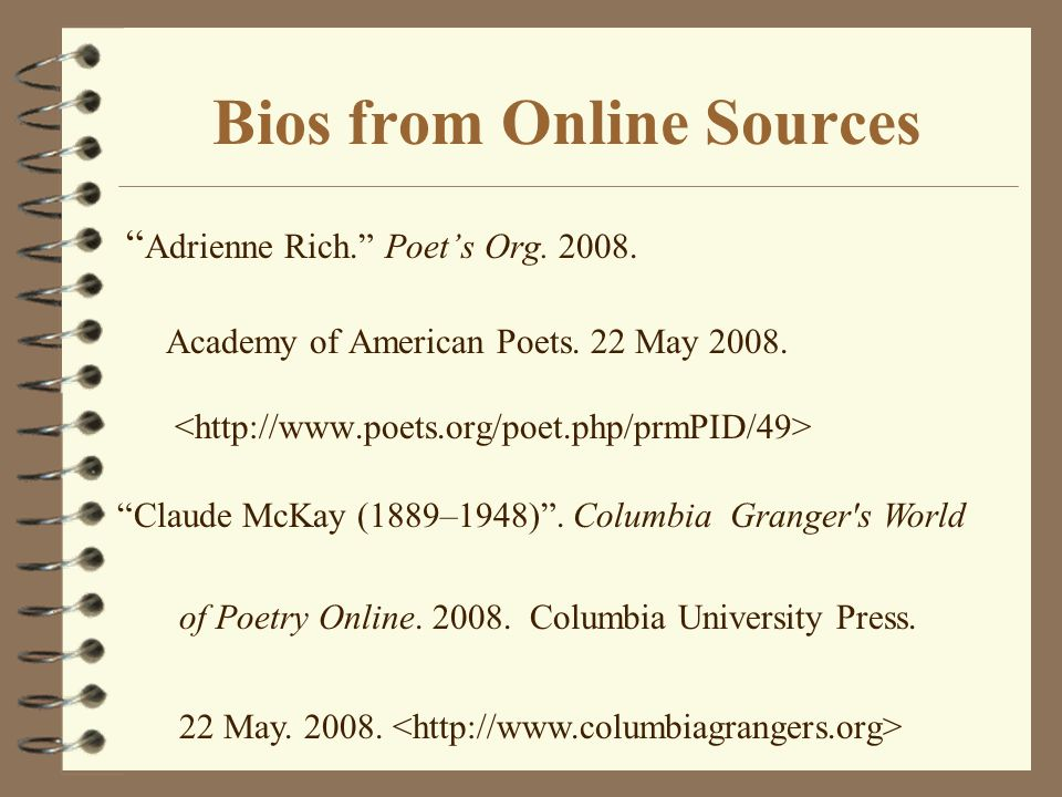 Bios from Online Sources Adrienne Rich. Poets Org. 2008. Academy of American Poets. 22 May 2008. Claude McKay (1889–1948). Columbia Granger's World of