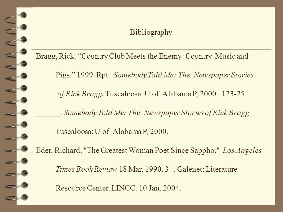 Bibliography Bragg, Rick. Country Club Meets the Enemy: Country Music and Pigs. 1999. Rpt. Somebody Told Me: The Newspaper Stories of Rick Bragg. Tusc