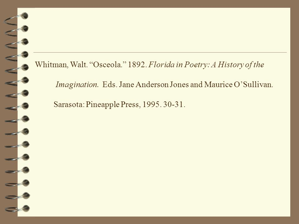 Whitman, Walt. Osceola. 1892. Florida in Poetry: A History of the Imagination. Eds. Jane Anderson Jones and Maurice OSullivan. Sarasota: Pineapple Pre