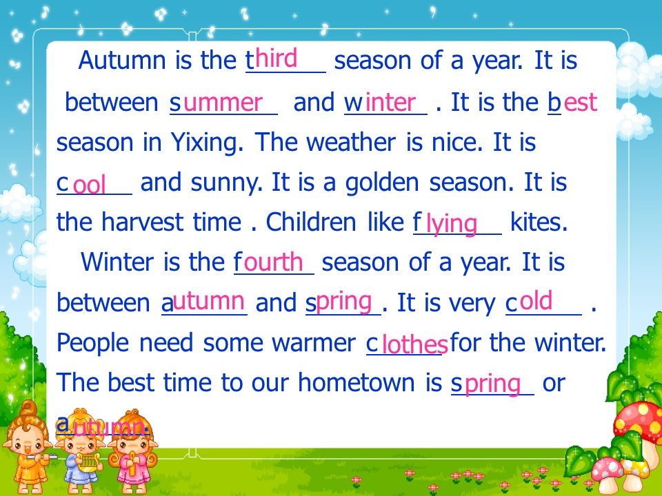 There are four s in a year. They are s, s, a and w Spring is the f season of a year. It is between winter and s. In Yixing it is usually w and sunny.