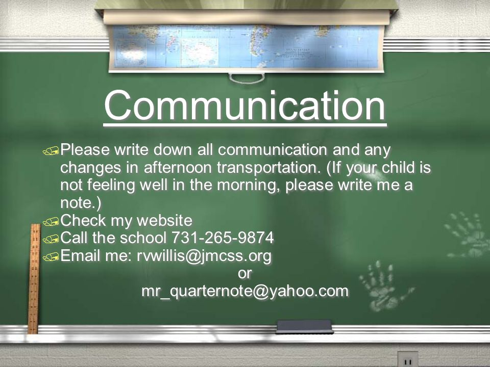 Communication Please write down all communication and any changes in afternoon transportation. (If your child is not feeling well in the morning, plea