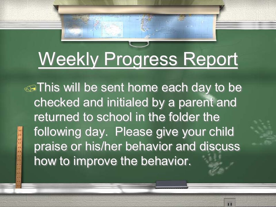 Weekly Progress Report This will be sent home each day to be checked and initialed by a parent and returned to school in the folder the following day.