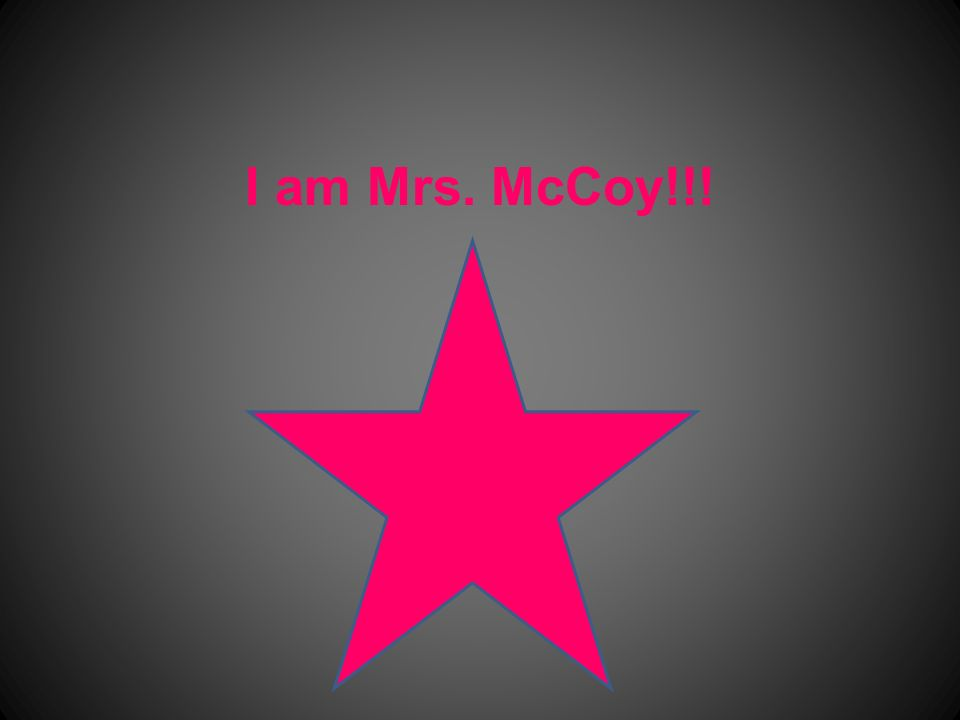 I am Mrs. McCoy!!!