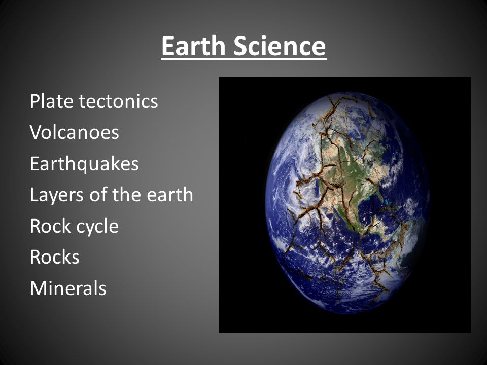 Earth Science Plate tectonics Volcanoes Earthquakes Layers of the earth Rock cycle Rocks Minerals