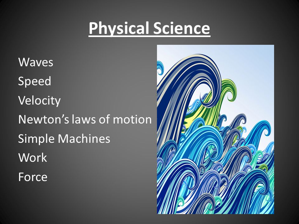 Physical Science Waves Speed Velocity Newtons laws of motion Simple Machines Work Force