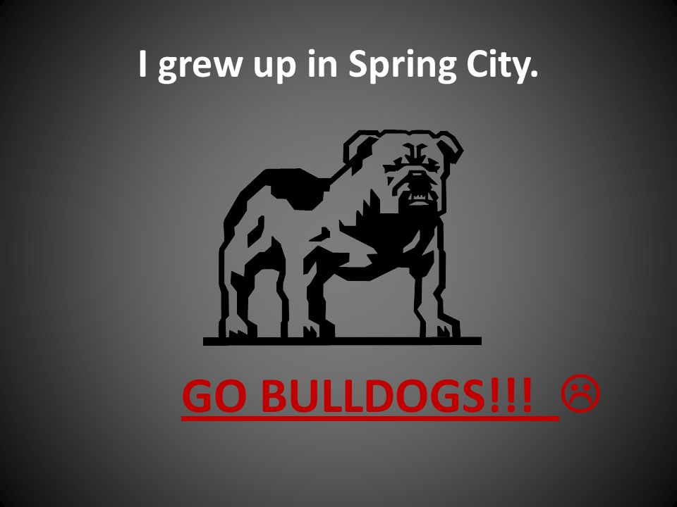 I grew up in Spring City. GO BULLDOGS!!!