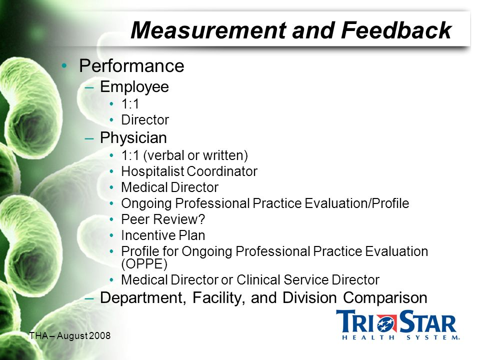 THA – August 2008 Measurement and Feedback Performance –Employee 1:1 Director –Physician 1:1 (verbal or written) Hospitalist Coordinator Medical Direc